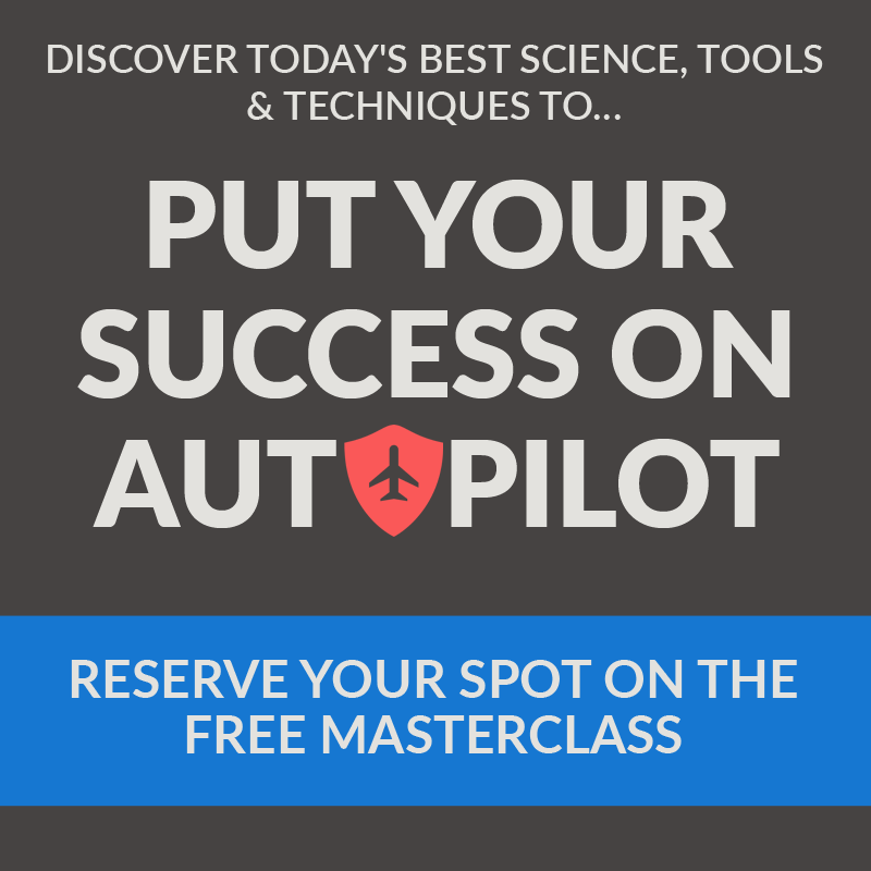 Click here to register for Put Your Success on Auto Pilot.