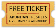 Free Ticket to Abundant Results Live Training Workshop - Discover what's REALLY been holding you back from Success